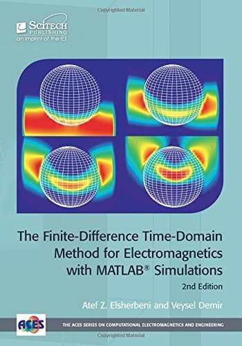 The Finite-Difference Time-Domain Method For Electromagnetics with MATLAB Simulations (ACES Series on Computational Electromagnetics and Engineering) by Atef Z. Elsherbeni (2016-03-08)