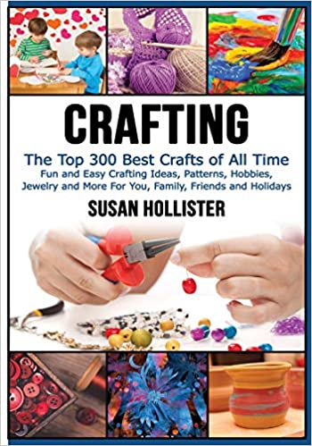 Crafting The Top 300 Best Crafts Fun And Easy Crafting Ideas