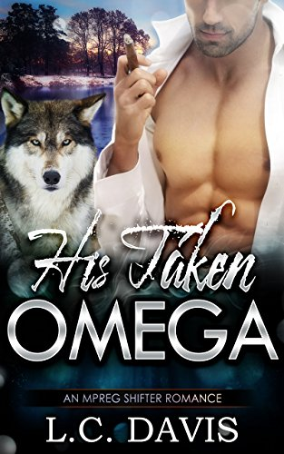 His Taken Omega: An M/M Shifter MPREG Romance (The Mountain Shifters Book 11)