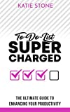 To-Do-List Supercharged: The ultimate guide to enhancing your productivity (Growing into Success and Happiness Book 4)