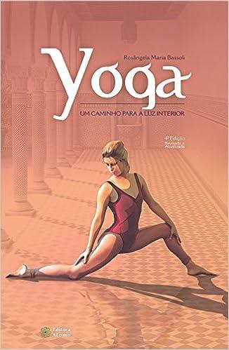 Yoga. Um Caminho Para a Luz Interior: Rosângela Maria ...