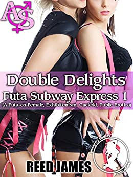 Double Delights (Futa Subway Express 1): (A Futa-on-Female, Exhibitionism, Cuckold, Public Erotica) by [James, Reed]