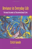 Deviance in Everyday Life : Personal Accounts of Unconventional Lives, Goode, Erich, 1577662040