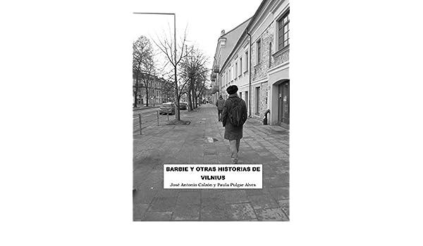 Amazon.com: Barbie y otras historias de Vilnius (Spanish Edition) eBook: Paula Pulgar Alves, José Antonio Calzón García: Kindle Store