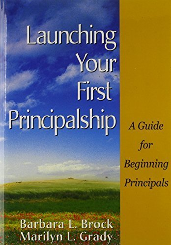 Launching Your First Principalship: A Guide for Beginning Principals by Brock, Barbara L. (Louise), Grady, Marilyn L. (2003) Paperback