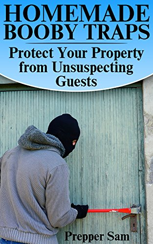 Homemade Booby Traps: Protect Your Property from Unsuspecting Guests: (Prepping, Self Defense) by [Sam, Prepper ]