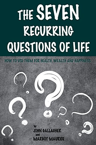 Book: The Seven Recurring Questions of Life by Margot Maurice & John Gallagher