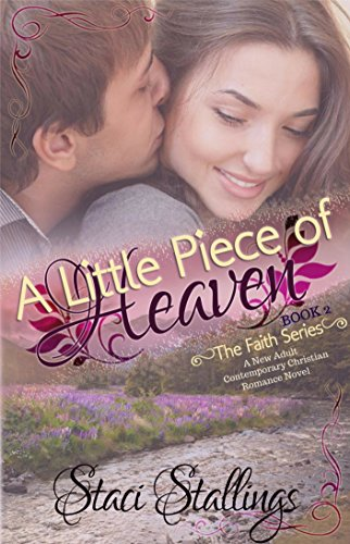 A Little Piece of Heaven: A New Adult Contemporary Christian Romance Novel (The Faith Series, Book 2)