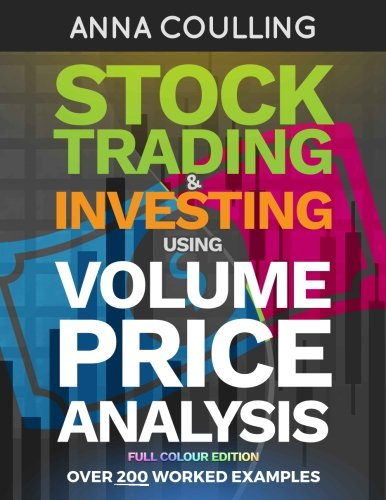Stock Trading & Investing Using Volume Price Analysis - Full Colour Edition: Over 200 worked examples by CreateSpace Independent Publishing Platform