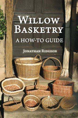 Willow Basketry: A How-To Guide (Weaving & Basketry Series) (Volume 1) ()