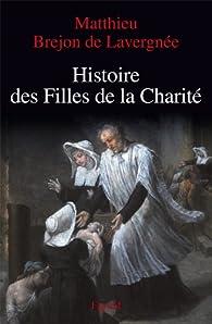 Histoire des Filles de la Charité (XVIIe-XVIIIe siècles) par Matthieu Bréjon de Lavergnée