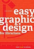 img - for Easy Graphic Design for Librarians: From Color to Kerning book / textbook / text book