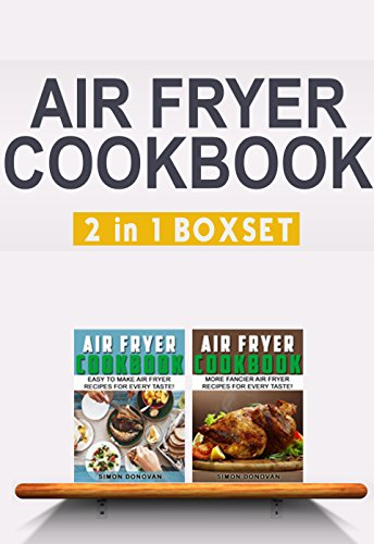 Air Fryer Cookbook: Easy And Fancy Recipes For Every Taste, 2in1 Box Set (Air Fryer Cookbook, Air Fryer Recipes, Air Fryer Cooking, Air Fryer, Air Fryer Book Book 3)