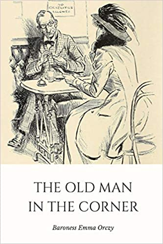 The Old Man In The Corner Baroness Emma Orczy 9781719912099