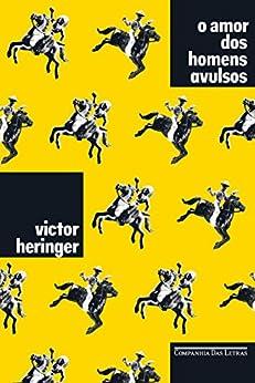O amor dos homens avulsos por [Heringer, Victor]