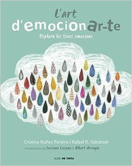 Lart democionar-te: Explora les teves emocions Nube de Tinta: Amazon.es: Rafael Romero, Cristina Nuñez, Diana; Coromines i Calders: Libros