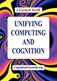 Unifying Computing and Cognition, J. Gerard Wolff, 0955072611