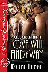 Love Will Find a Way [Club Libertine 11] (Siren Publishing Menage Everlasting)