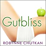 Gutbliss: A 10-Day Plan to Ban Bloat, Flush Toxins, and Dump Your Digestive Baggage | Dr. Robynne Chutkan