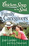chicken soup alzheimers - Chicken Soup for the Soul: Family Caregivers: 101 Stories of Love, Sacrifice, and Bonding