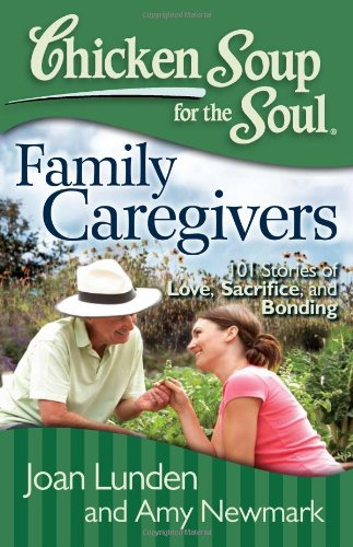 Chicken Soup for the Force: Family Caregivers: 101 Stories of Love, Sacrifice, and Bonding