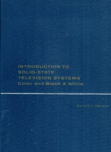 - Introduction to Solid-State Television Systems: Color and Black & White