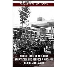 Attolini Lack: la auténtica arquitectura no obedece a modas ni es un espectáculo (Spanish Edition)