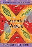 La Maestria del Amor: Una Guia Practica para el