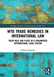 img - for WTO Trade Remedies in International Law: Their Role and Place in a Fragmented International Legal System (Routledge Research in International Economic Law) book / textbook / text book