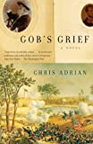 Gob's Grief, Chris Adrian, 0375726241