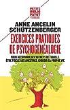 Exercices pratiques de psychogénéalogie : Pour découvrir ses secrets de famille, être fidèle aux ancêtres, choisir sa propre vie