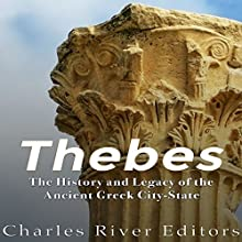 Thebes: The History and Legacy of the Ancient Greek City-State | Livre audio Auteur(s) :  Charles River Editors Narrateur(s) : Colin Fluxman