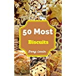 Biscuits : 50 Delicious of Biscuits Recipes (Biscuits, Southern Biscuits, Southern Biscuits Books,  Southern Biscuits ebook, Southern Breakfast Baking, Southern Biscuits Cookbook)