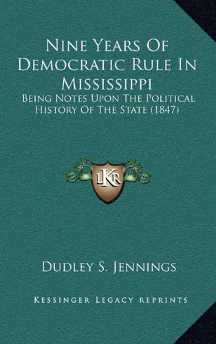 Nine Years Of Democratic Rule In Mississippi: Being Notes Upon The Political History Of The State (1847) ebook