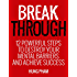 Break  Through: 12 Powerful Steps to Destroy Your Mental Barriers and Achieve Success - Get Unstuck and Do More (Life Mastery Book 2)