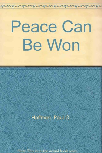 The Peace Can Be Won by Paul G. Hoffman