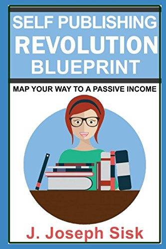 Download Self Publishing Revolution Blueprint: Map Your Way to a Passive Income ebook