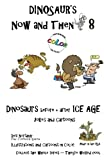 Dinosaur's Now and Then 8+: Dinosaur's Before and After Ice Age in Full COLOR (Volume 8)