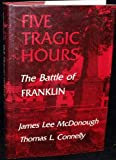 img - for Five Tragic Hours; The Battle of Franklin book / textbook / text book