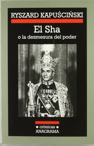 Descargar Libro El Sha O La Desmesura Del Poder Ryszard Kapuscinski