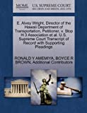 E. Alvey Wright, Director of the Hawaii Department of Transportation, Petitioner, v. Stop H 3 Association et al. U.S. Supreme Court Transcript of Record with Supporting Pleadings