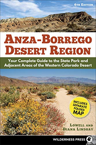 Anza-Borrego Desert Region: Your Complete Guide to the State Park and Adjacent Areas of the Western Colorado Desert Anza Borrego Desert State Park