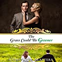 The Grass Could Be Greener Audiobook by Constance Masters Narrated by Tor Thom, Charley Ongel