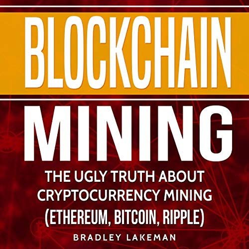 Pdf Technology Blockchain Mining: The Ugly Truth About Cryptocurrency Mining (Ethereum, Bitcoin, Ripple)