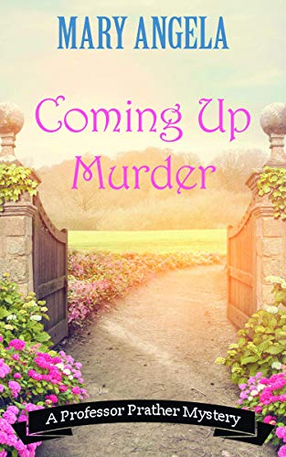 Coming Up Murder (A Professor Prather Mystery Book 4) by [Angela, Mary]