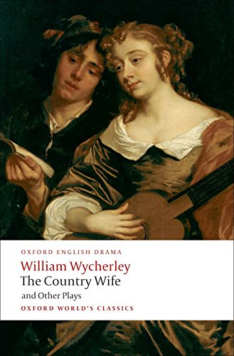 The Country Wife and Other Plays: Love in a Wood; The Gentleman Dancing-Master; The Country Wife; the Plain Dealer (Oxford World's Classics)
