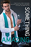 Something Amazing: (Book 4) Stand-Alone, Spin-Off to Something Great Series (Bk 5 Nov. 8, 2015)