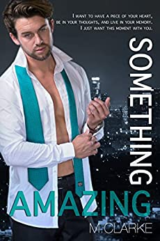 Something Amazing: (Book 4) Stand-Alone, Spin-Off to Something Great Series (Bk 5 Nov. 8, 2015) by [Clarke, M.]