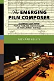 The Emerging Film Composer: An Introduction to the People, Problems, and Psychology of the Film Music Business