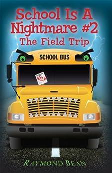 School Is A Nightmare #2 The Field Trip by [Bean, Raymond]